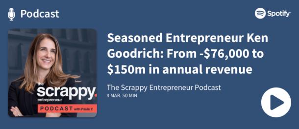 Podcast - Seasoned Entrepreneur Ken Goodrich From -76,000 to 150m in annual revenue
